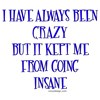 I Have Always Been Crazy Kept Me From Going