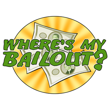 Where's My Bailout?