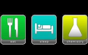 Eat, Sleep, Chemistry