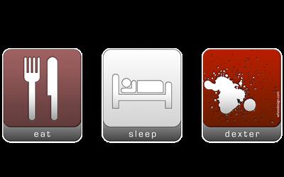 Eat Sleep Dexter