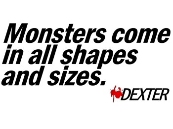 Monsters Come In All Shapes and Sizes - Dexter