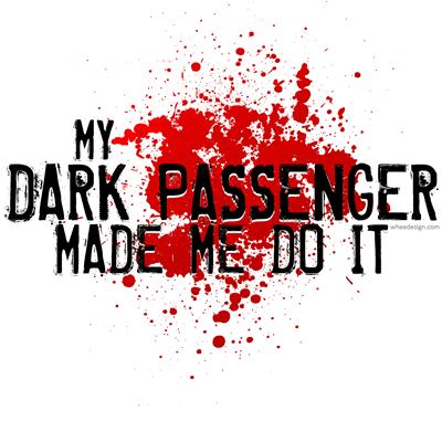 My Dark Passenger Made Me Do It