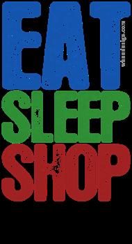 EAT SLEEP SHOP