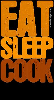 EAT SLEEP COOK