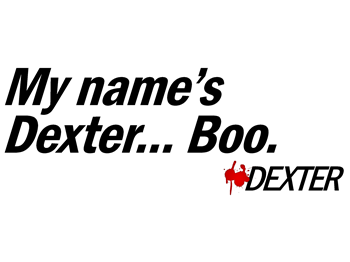 My name's Dexter... Boo. - Dexter