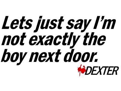 Not the boy next door. - Dexter