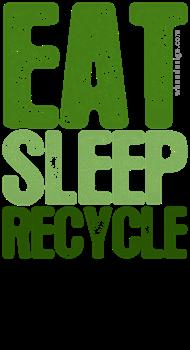 Green EAT SLEEP RECYCLE