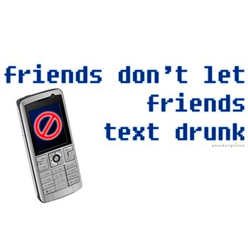 Friends Don't Let Friends Text Drunk