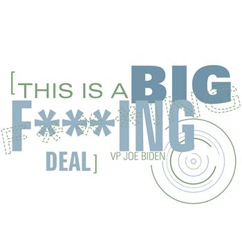 This is a Big F***ing Deal - Joe Biden