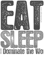 Gray EAT SLEEP and Dominate the World!
