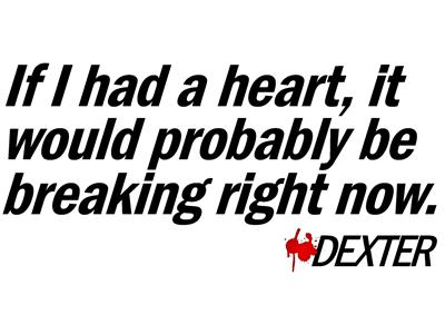 If I had a heart... - Dexter