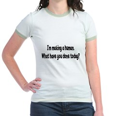 "I""M MAKING A HUMAN WHAT HAVE Jr. Ringer T-Shirt"