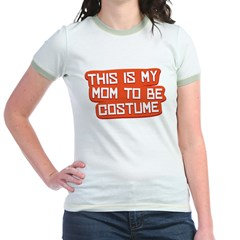 Mom to Be Costume Jr. Ringer T-Shirt