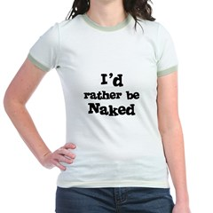 I'd rather be Naked Jr. Ringer T-Shirt