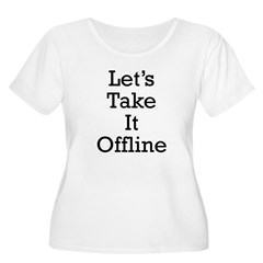 Let's take it offline ... Women's Plus Size Scoop Neck T-Shirt