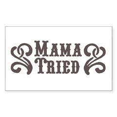Mama Tried Rectangle Sticker (Rectangle 10 pk)