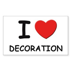 I love decoration Rectangle Sticker (Rectangle 10 pk)