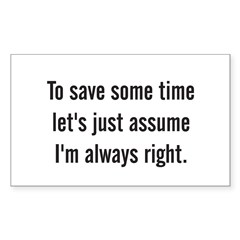 To save some time let's assume I'm always right Sticker (Rectangle 10 pk)