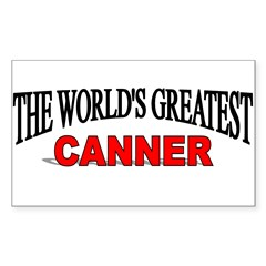 """The World's Greatest Canner"" Sticker (Rectangular Sticker (Rectangle 10 pk)"