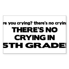 There's No Crying 5th Grade Rectangle Sticker (Rectangle 10 pk)