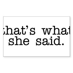That's What She Said Sticker (Rectangle 10 pk)