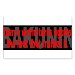 (Bakunin Quote):Even a worm... - Sticker (Rectangle 10 pk)