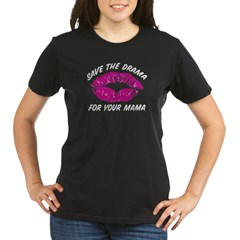 Save the drama for your mama Organic Women's T-Shirt (dark)