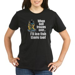 Hell Freezes Ice Fishing Organic Women's T-Shirt (dark)