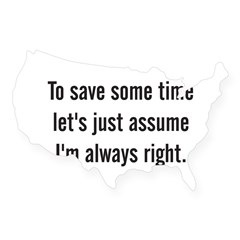 To save some time let's assume I'm always right USA Sticker