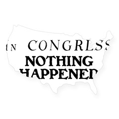 In CONGRESS, NOTHING HAPPENED USA Sticker
