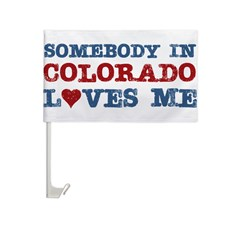 Somebody in Colorado Loves Me Car Flag