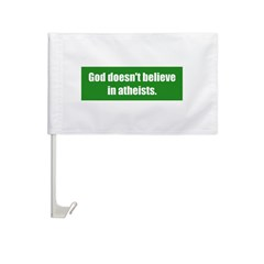 God doesn't believe in atheists. Car Flag