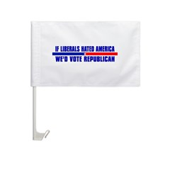 IF LIBERALS HATED AMERICA Car Flag