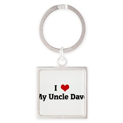 I Love My Uncle Dave Square Keychain