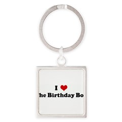 I Love The Birthday Boy Square Keychain