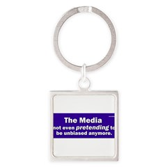 the media not even pretending to be unbiased anymo Square Keychain