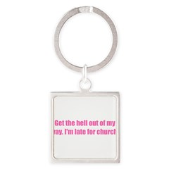 Get the hell out of my way. I'm late for church! Square Keychain