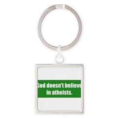 God doesn't believe in atheists. Square Keychain