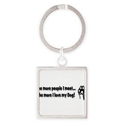 The more people I meet... Square Keychain