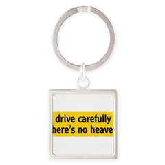 "Bumper Sticker ""drive carfully, there's no heaven"" Square Keychain"