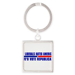 IF LIBERALS HATED AMERICA Square Keychain