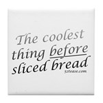 Coolest Thing Before Sliced Bread Tile Coaster