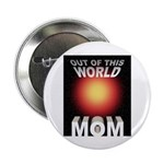 "Out of this World Sci-Fi Mom 2.25"" Button (10 pack"