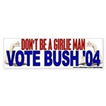 Don't Be A Girlie Man (Bush '04) Bumper Sticker