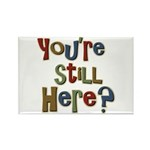 Funny You're Still Here Humorous Rectangle Magnet