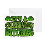 It's a Celebration Bitches Shamrock Greeting Cards