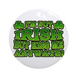 I'm Not Irish but Kiss Me Anyways Shamrock Ornamen
