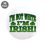 "I'm Not White I'm Irish 3.5"" Button (10 pack)"