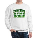 I'm Not White I'm Irish Sweatshirt