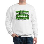 Don't Make Me Go Irish on Your Ass Sweatshirt